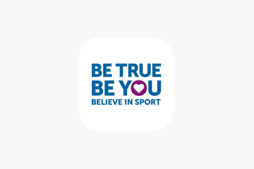 BE TRUE. BE YOU. BELIEVE IN SPORT