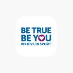 BE TRUE. BE YOU. BELIEVE IN SPORT